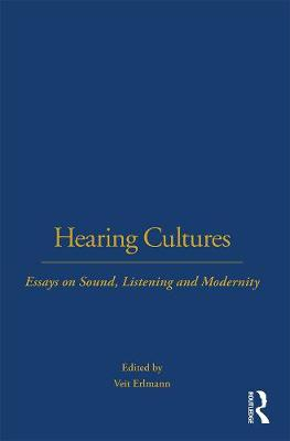 Hearing Cultures: Essays on Sound, Listening and Modernity - Wenner-Gren International Symposium Series (Paperback)
