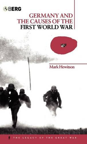 Germany and the Causes of the First World War - The Legacy of the Great War (Hardback)