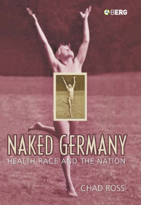 Naked Germany: Health, Race and the Nation (Paperback)