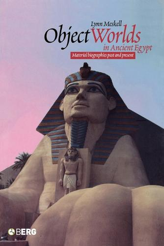 Object Worlds in Ancient Egypt: Material Biographies Past and Present - Materializing Culture (Paperback)