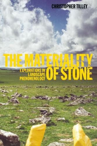 The Materiality of Stone: Explorations in Landscape Phenomenology (Hardback)