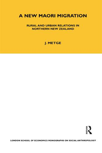 A New Maori Migration: Rural and Urban Relations in Northern New Zealand - LSE Monographs on Social Anthropology v. 27 (Hardback)