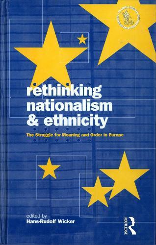 Rethinking Nationalism and Ethnicity: The Struggle for Meaning and Order in Europe - Nationalism & Internationalism S. v. 3 (Hardback)