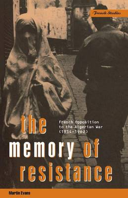 The Memory of Resistance: French Opposition to the Algerian War - Berg French Studies (Paperback)
