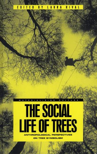 The Social Life of Trees: Anthropological Perspectives on Tree Symbolism - Materializing Culture (Paperback)