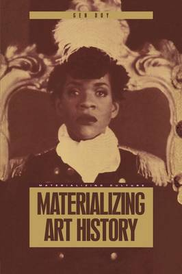 Materializing Art History - Materializing Culture v. 3 (Paperback)
