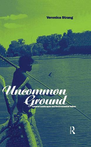 Uncommon Ground: Landscape, Values and the Environment - Explorations in Anthropology (Hardback)