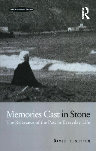 Memories Cast in Stone: The Relevance of the Past in Everyday Life - Mediterranea Series v. 6 (Paperback)