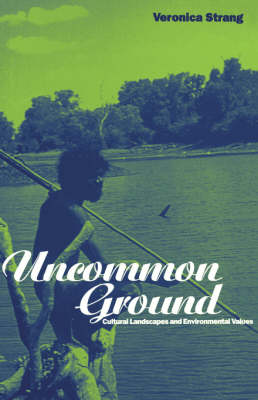 Uncommon Ground: Landscape, Values and the Environment - Explorations in Anthropology (Paperback)