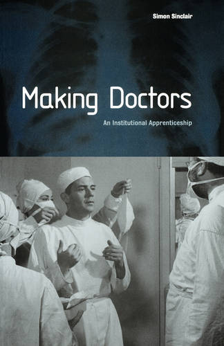 Making Doctors: An Institutional Apprenticeship - Explorations in Anthropology (Paperback)
