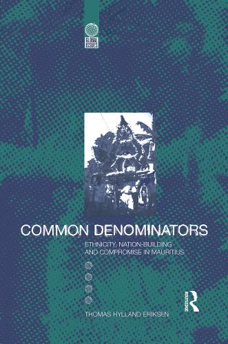 Common Denominators: Ethnicity, Nation-building and Compromise in Mauritius - Global Issues v. 7 (Paperback)