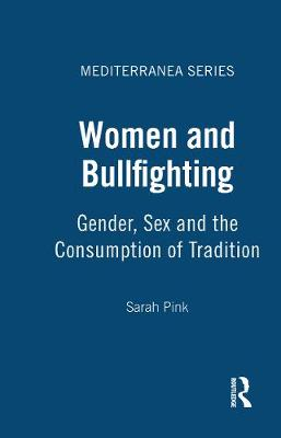 Women and Bull Fighting: Gender, Sex and the Consumption of Tradition - Mediterranea Series v. 5 (Paperback)