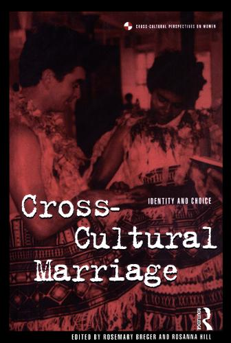 Cross-cultural Marriage: Identity and Choice - Cross-cultural Perspectives on Women v. 19 (Hardback)
