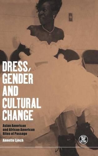 Dress, Gender and Cultural Change: Asian American and African American Rites of Passage - Dress, Body, Culture (Hardback)