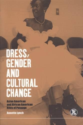 Dress, Gender and Cultural Change: Asian American and African American Rites of Passage - Dress, Body, Culture (Paperback)