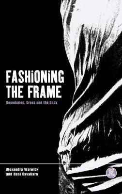Fashioning the Frame: Boundaries, Dress and the Body - Dress, Body, Culture v. 5 (Hardback)