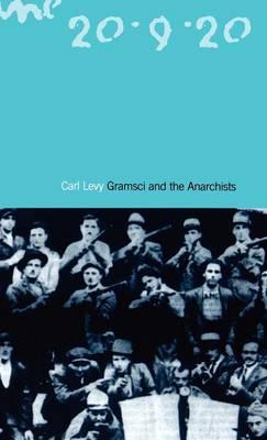 Gramsci and the Anarchists (Hardback)