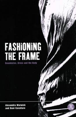 Fashioning the Frame: Boundaries, Dress and the Body - Dress, Body, Culture v. 5 (Paperback)