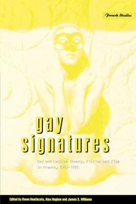 Gay Signatures: Gay and Lesbian Theory, Fiction and Film in France, 1945-1995 - Berg French Studies v. 19 (Paperback)