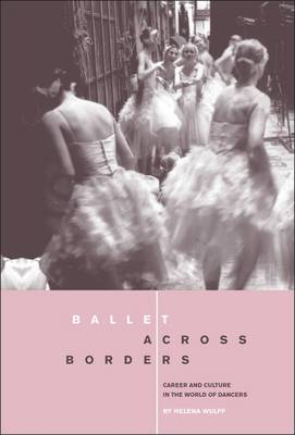 Ballet Across Borders: Career and Culture in the World of Dancers (Paperback)