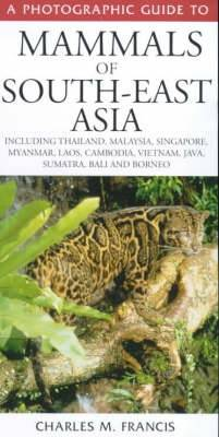 A Photographic Guide to Mammals of South-east Asia - Photographic Guides (Paperback)