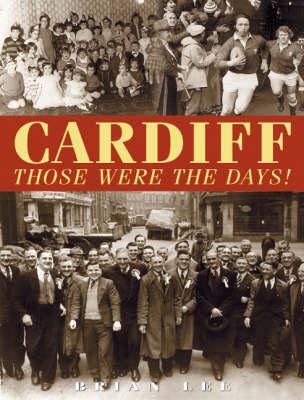 Cardiff: Those Were the Days! (Hardback)