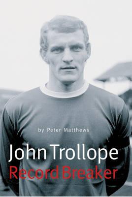 John Trollope: Record Breaker (Hardback)