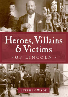 Heroes, Villains and Victims of Lincoln (Paperback)