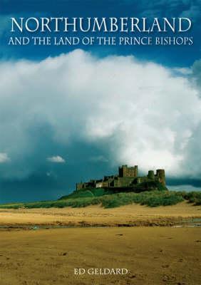 Northumberland: And the Land of the Prince Bishops (Hardback)