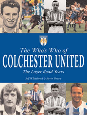 The Who's Who of Colchester United: The Layer Road Years (Hardback)