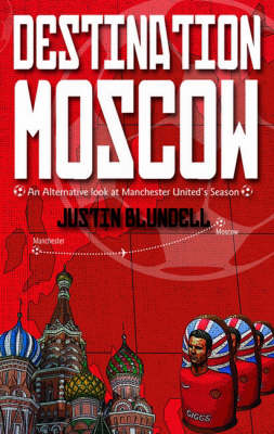 Destination Moscow: An Alternative Look at Manchester United's Season (Paperback)