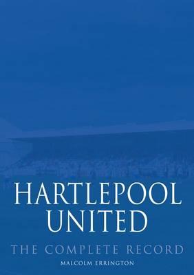Hartlepool United: The Complete Record (Hardback)