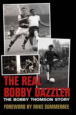 The Real Bobby Dazzler: The Bobby Thomson Story (Hardback)