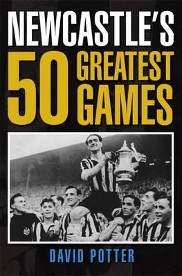 Newcastle's 50 Greatest Games (Hardback)