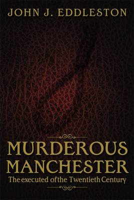 Murderous Manchester: The Executed of the Twentieth Century (Paperback)