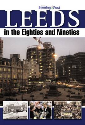 Leeds in the Eighties and Nineties (Hardback)
