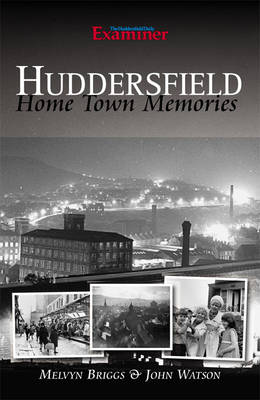 Huddersfield: Home Town Memories in Words and Pictures (Paperback)