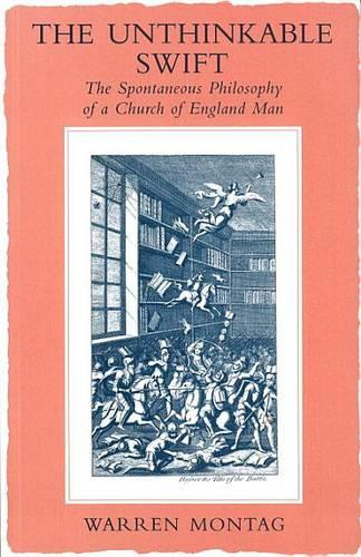 The Unthinkable Swift: The Spontaneous Philosophy of a Church of England Man (Paperback)