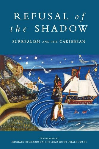 Refusal of the Shadow: Surrealism and the Caribbean (Paperback)