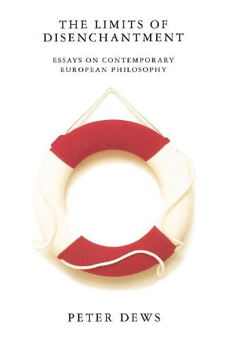 The Limits of Disenchantment: Essays on Contemporary European Philosophy (Paperback)