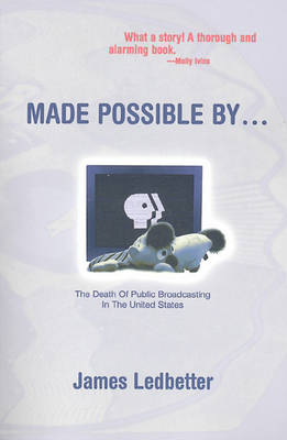 Made Possible by...: Death of Public Broadcasting in the United States (Paperback)