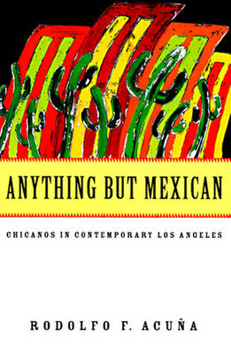 Anything But Mexican: Chicanos in Contemporary Los Angeles (Paperback)