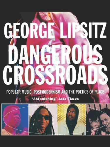 Dangerous Crossroads: Popular Music, Postmodernism and the Poetics of Place - Haymarket (Paperback)