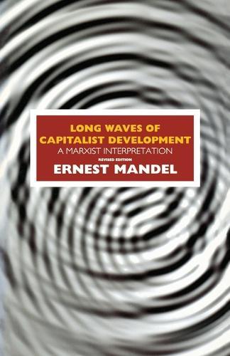 Long Waves of Capitalist Development: A Marxist Interpretation (Paperback)