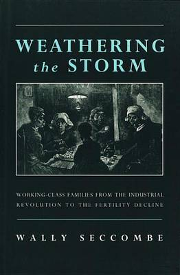 Weathering the Storm: Working-Class Families from the Industrial Revolution to the Fertility Decline (Paperback)