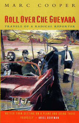 Roll Over Che Guevara: Travels of a Radical Reporter (Paperback)