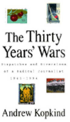 The Thirty Years' Wars: Dispatches and Diversions of a Radical Journalist, 1965-1994 (Paperback)