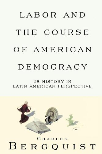 Labor and the Course of American Democracy: US History in Latin American Perspective - Haymarket (Paperback)