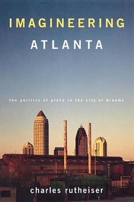 Imagineering Atlanta: The Making of Place in the City of Dreams - Haymarket (Paperback)