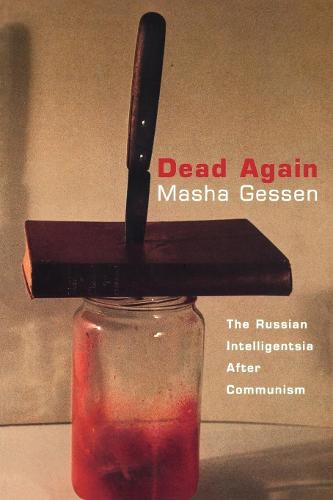 Dead Again: Russian Intelligentsia After Communism (Paperback)